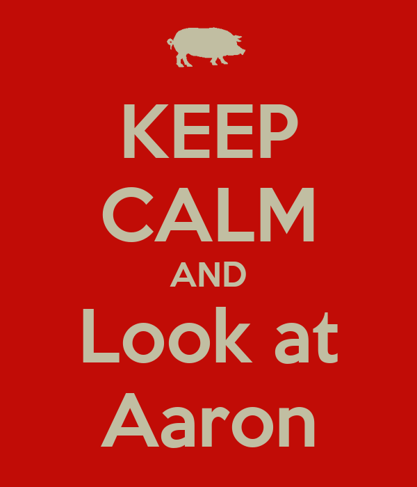 KEEP CALM AND Look at Aaron
