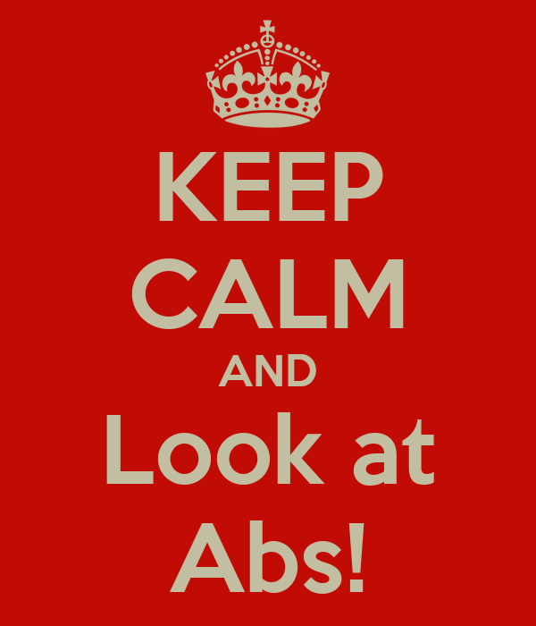 KEEP CALM AND Look at Abs!