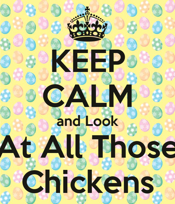 KEEP CALM and Look At All Those Chickens