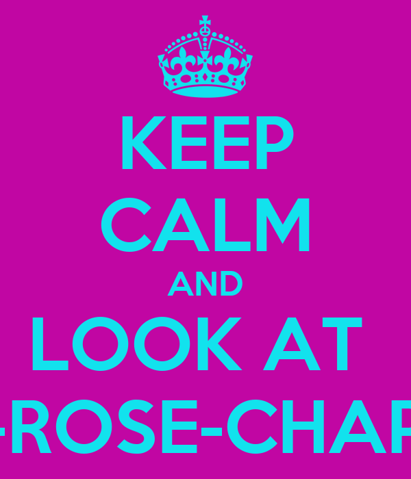 KEEP CALM AND LOOK AT  AMY-ROSE-CHAPMAN