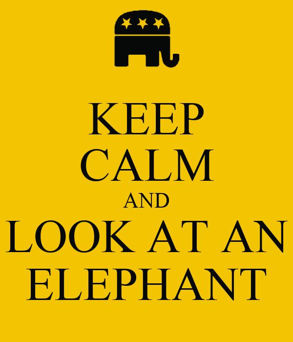 KEEP CALM AND LOOK AT AN ELEPHANT