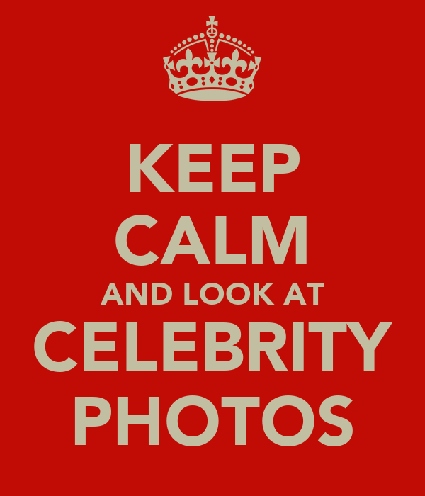 KEEP CALM AND LOOK AT CELEBRITY PHOTOS