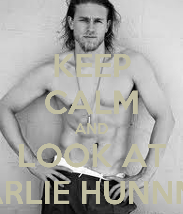KEEP CALM AND LOOK AT CHARLIE HUNNMAN