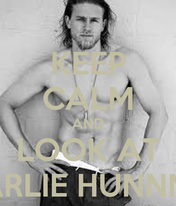 KEEP CALM AND LOOK AT CHARLIE HUNNMAN