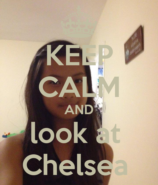KEEP CALM AND look at  Chelsea