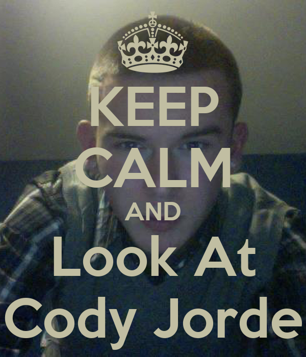 KEEP CALM AND Look At Cody Jorde