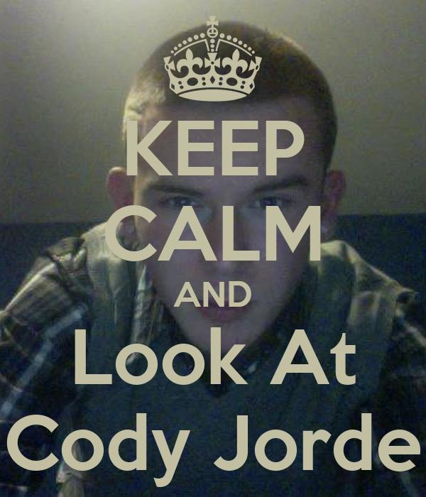 KEEP CALM AND Look At Cody Jorde
