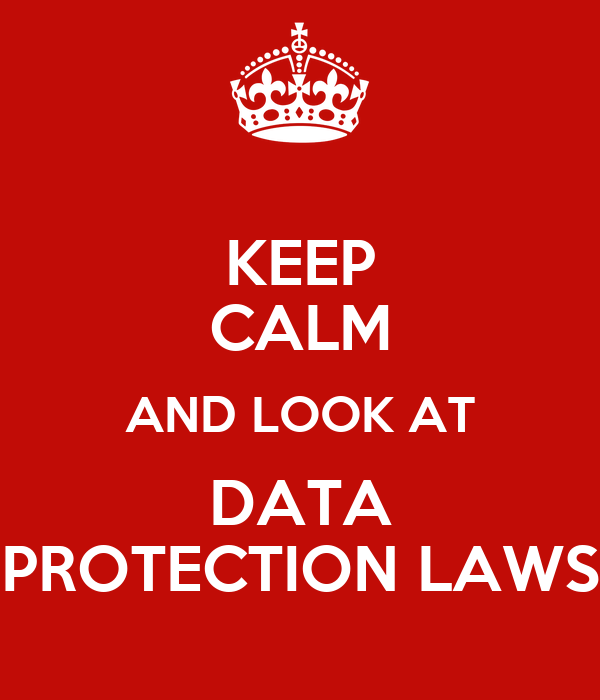 KEEP CALM AND LOOK AT DATA PROTECTION LAWS