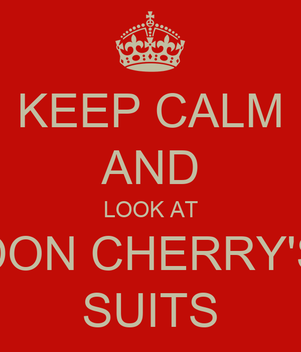 KEEP CALM AND LOOK AT DON CHERRY'S SUITS