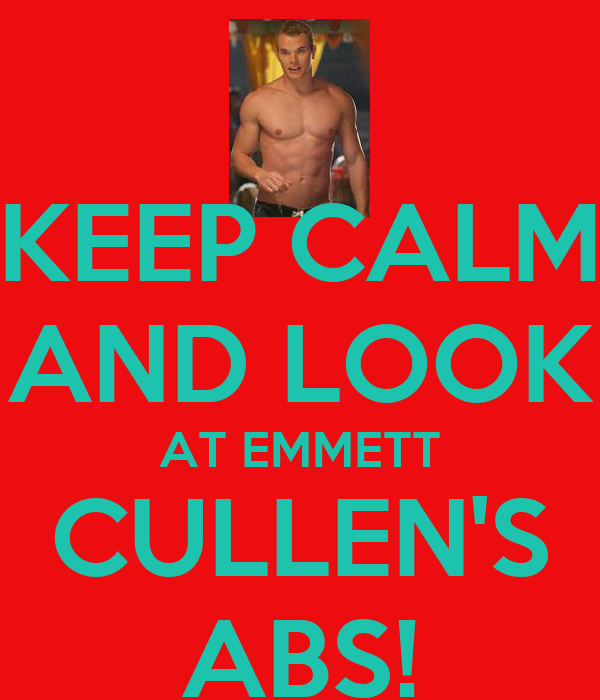 KEEP CALM AND LOOK AT EMMETT CULLEN'S ABS!