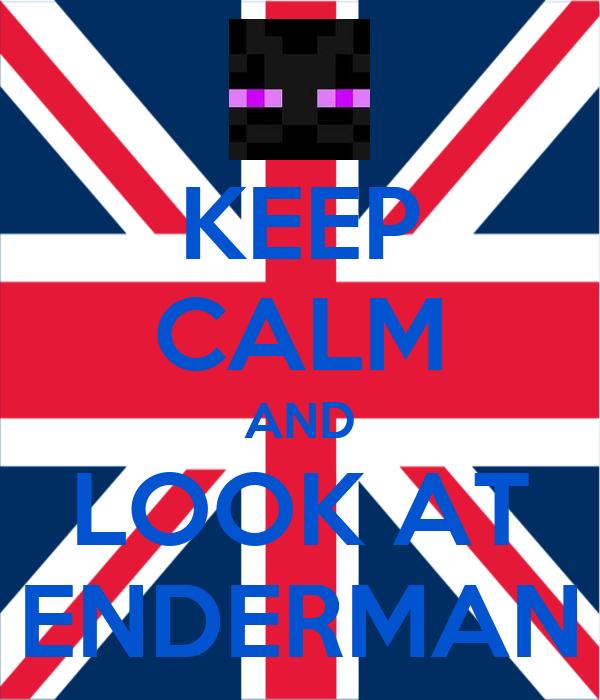 KEEP CALM AND LOOK AT ENDERMAN