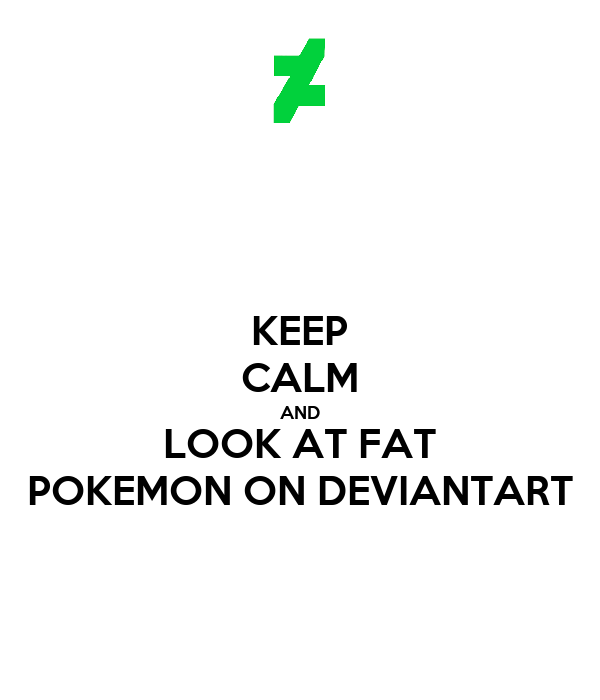 KEEP CALM AND LOOK AT FAT POKEMON ON DEVIANTART