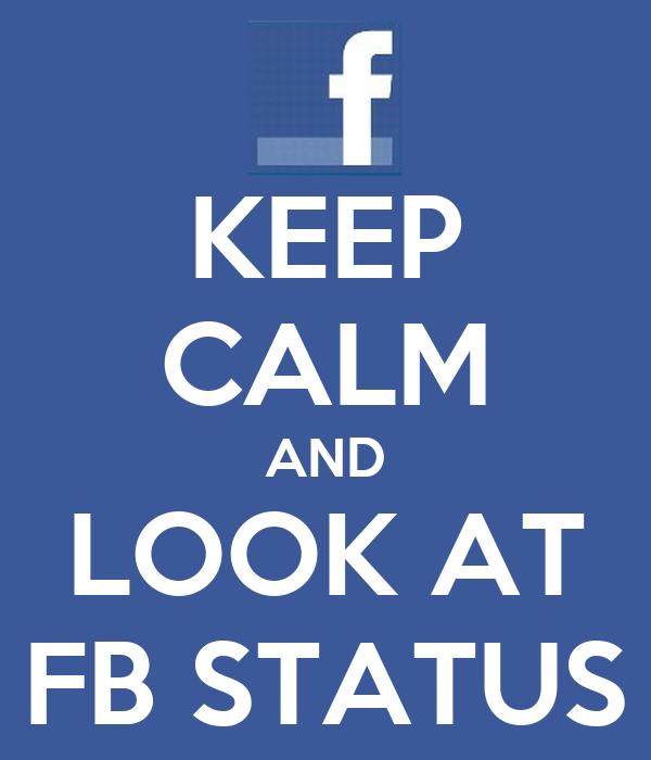 KEEP CALM AND LOOK AT FB STATUS