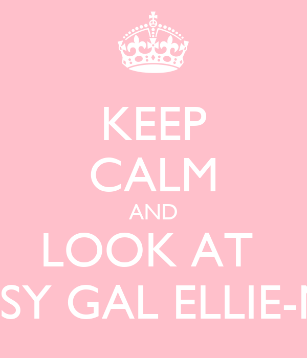 KEEP CALM AND LOOK AT  GIPSY GAL ELLIE-MAI