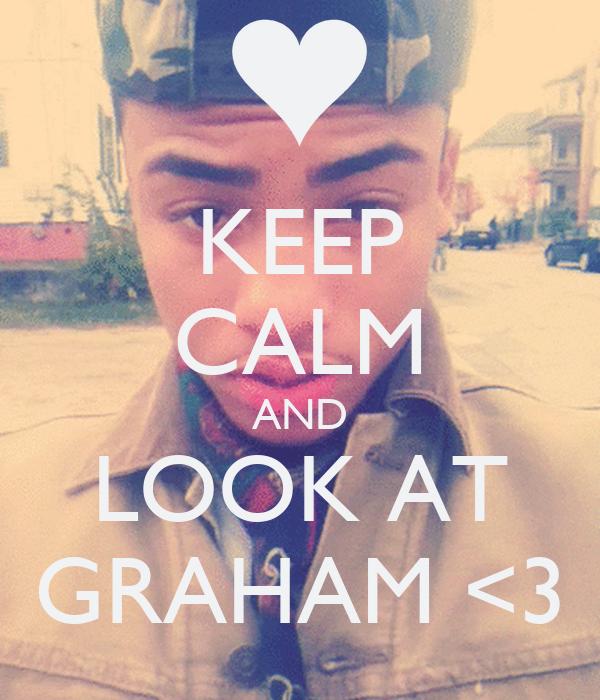 KEEP CALM AND LOOK AT GRAHAM <3