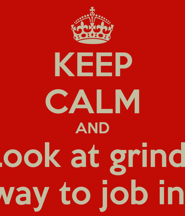 KEEP CALM AND Look at grindr On the way to job interview
