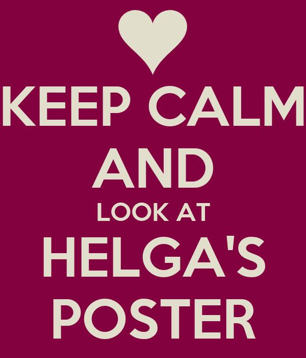 KEEP CALM AND LOOK AT HELGA'S POSTER