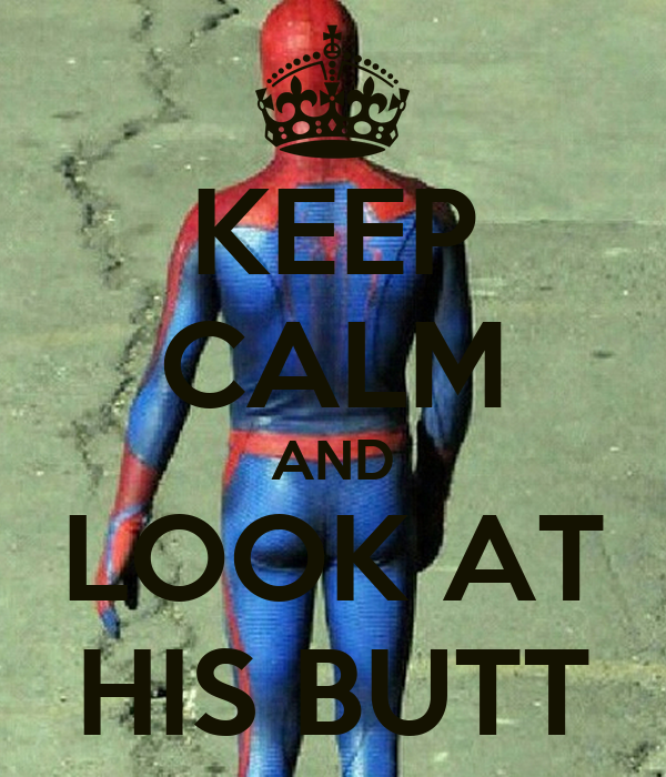 KEEP CALM AND LOOK AT HIS BUTT