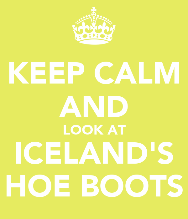KEEP CALM AND LOOK AT ICELAND'S HOE BOOTS