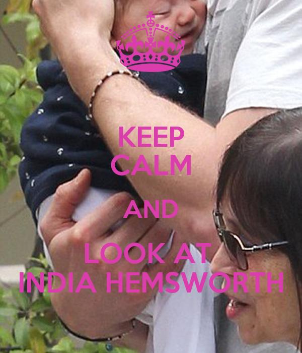 KEEP CALM AND LOOK AT  INDIA HEMSWORTH
