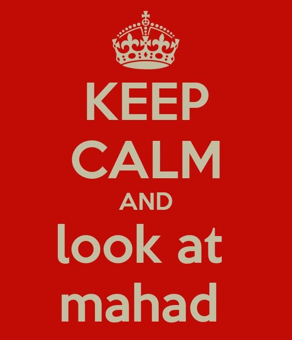 KEEP CALM AND look at  mahad
