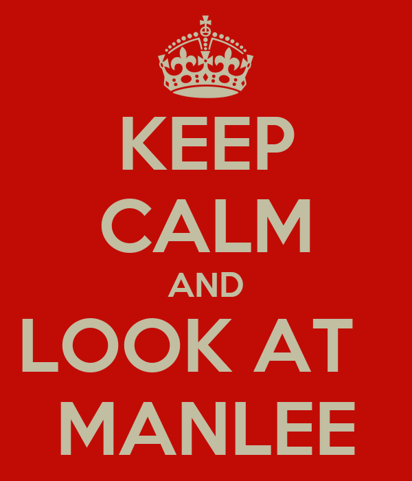 KEEP CALM AND LOOK AT   MANLEE