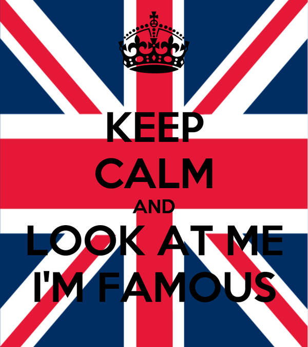 KEEP CALM AND LOOK AT ME I'M FAMOUS