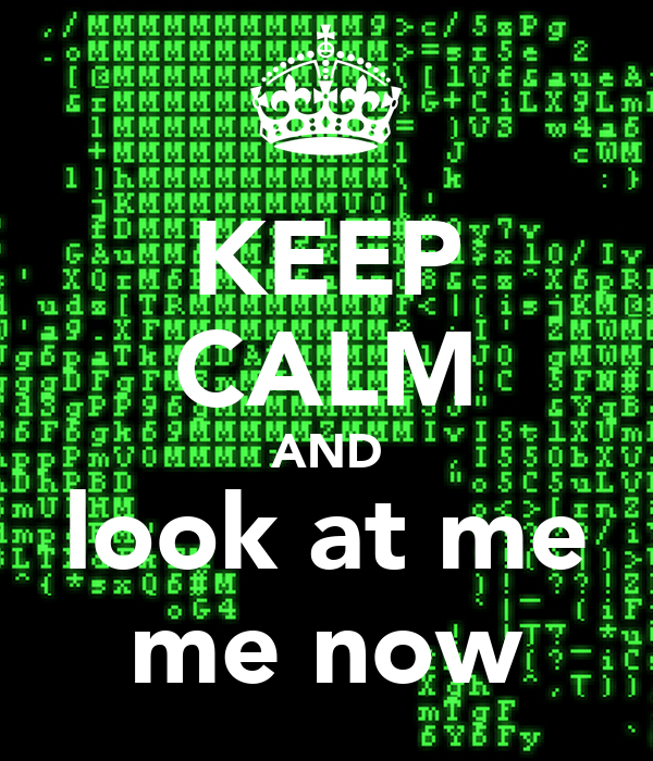 KEEP CALM AND look at me me now