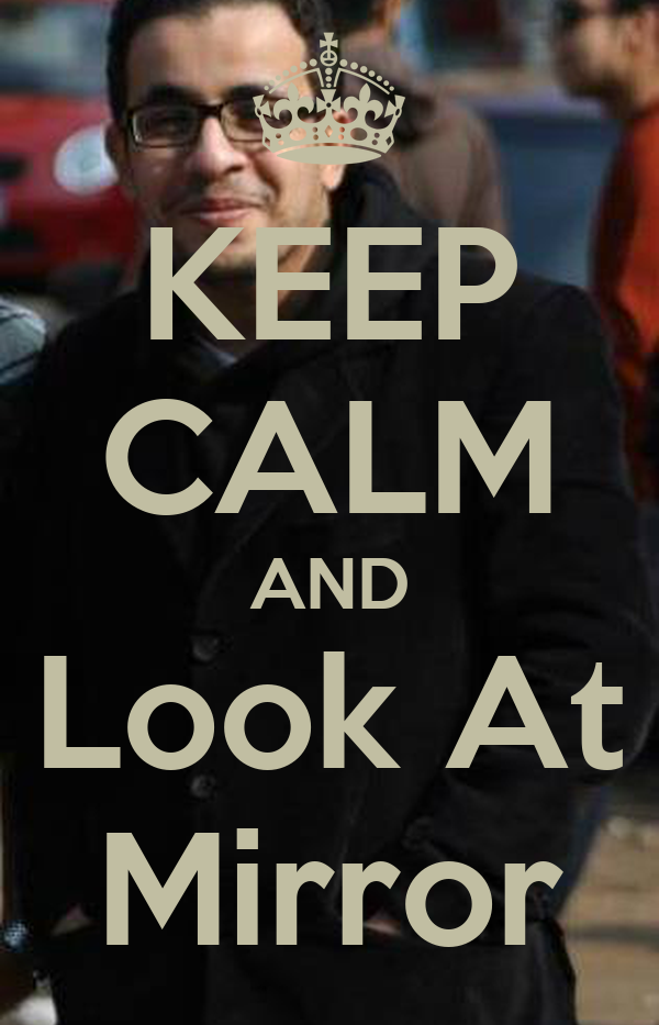 Keep calm and look at mirror poster muhammed keep calm for Mirror 0 matic