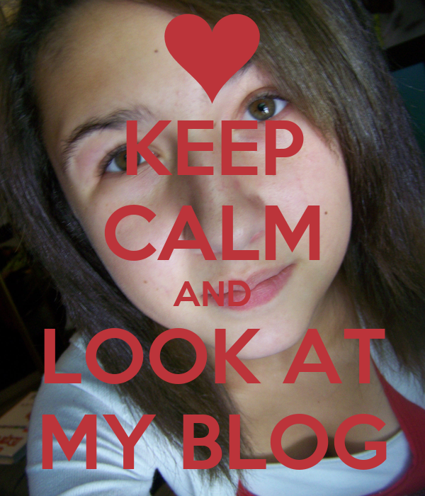 KEEP CALM AND LOOK AT MY BLOG