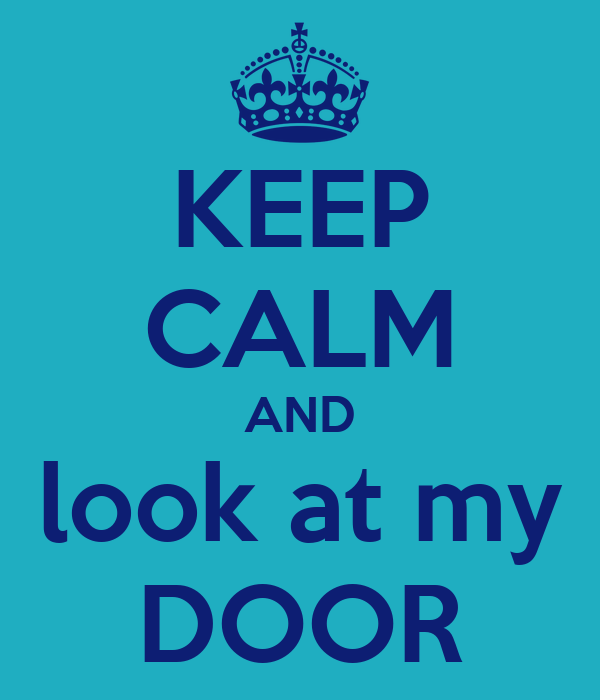 KEEP CALM AND look at my DOOR