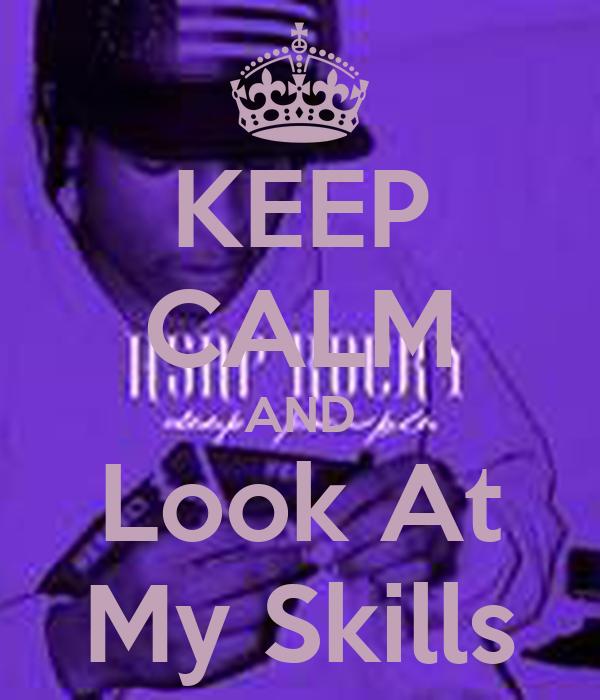 KEEP CALM AND Look At My Skills