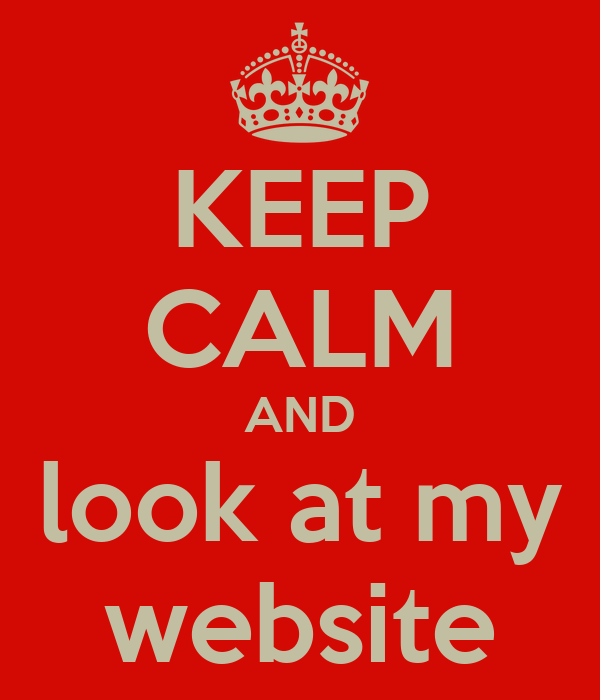 KEEP CALM AND look at my website