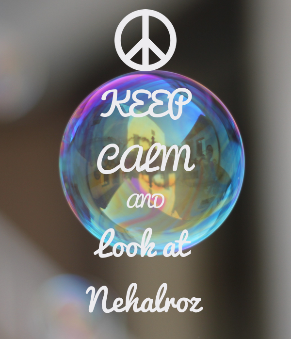 KEEP CALM AND Look at Nehalroz
