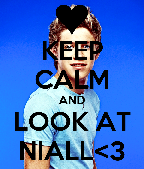 KEEP CALM AND LOOK AT NIALL<3