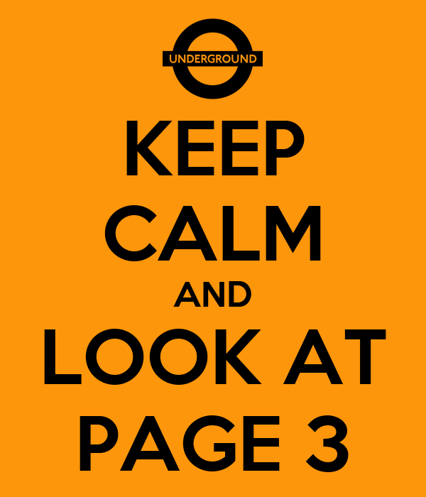 KEEP CALM AND LOOK AT PAGE 3
