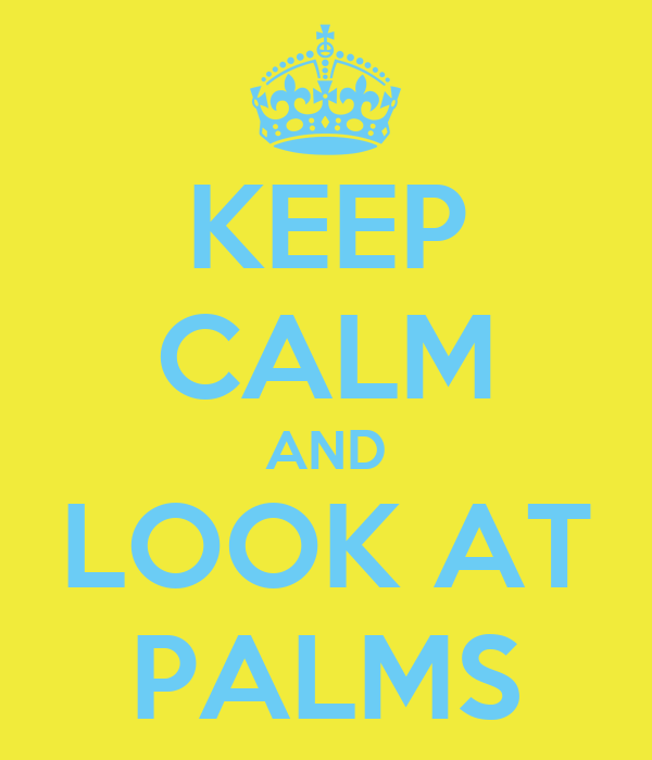 KEEP CALM AND LOOK AT PALMS