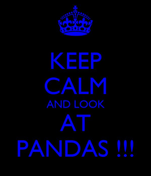 KEEP CALM AND LOOK AT PANDAS !!!