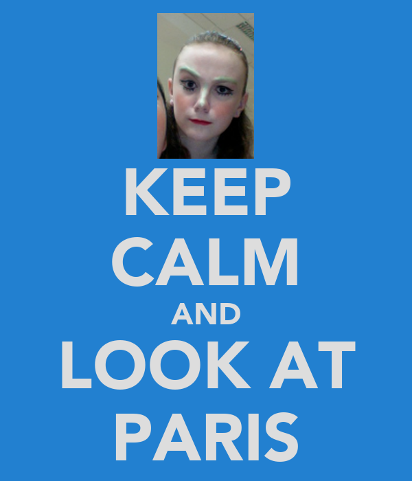 KEEP CALM AND LOOK AT PARIS