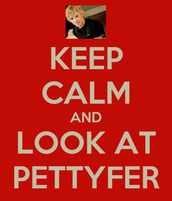 KEEP CALM AND LOOK AT PETTYFER