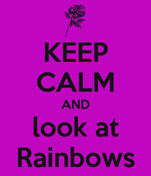 KEEP CALM AND look at Rainbows