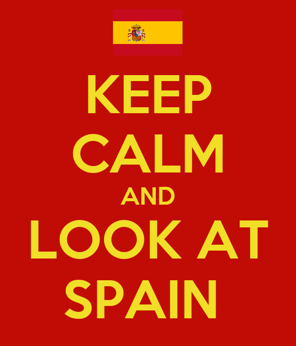 KEEP CALM AND LOOK AT SPAIN