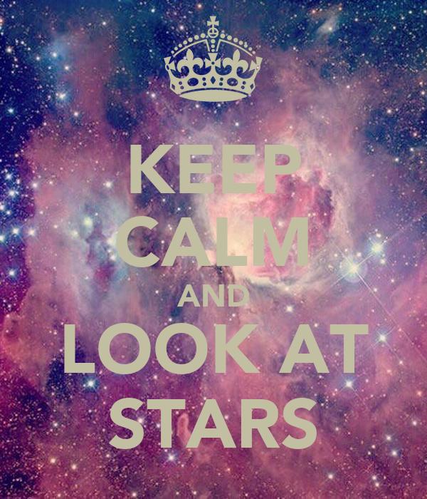 KEEP CALM AND LOOK AT STARS