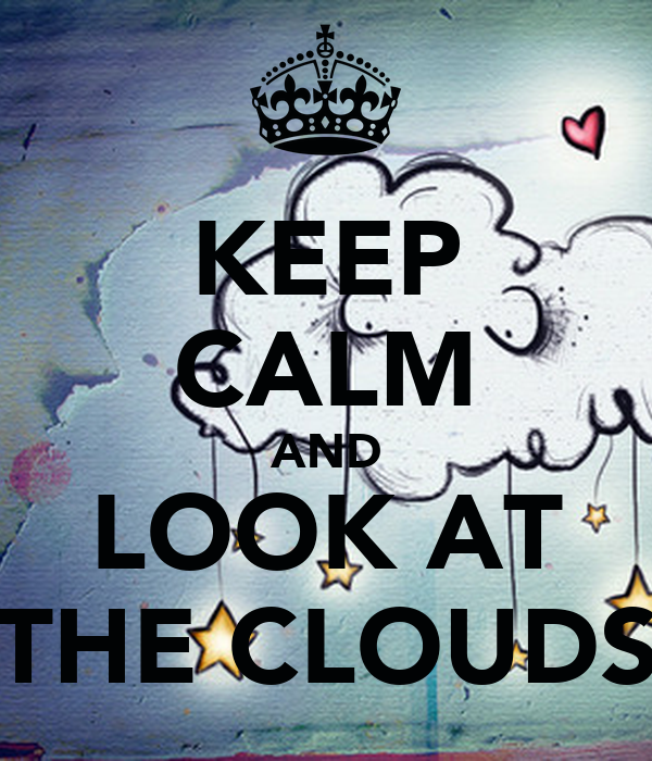 KEEP CALM AND LOOK AT THE CLOUDS