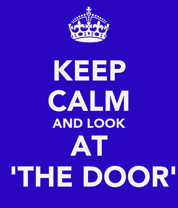 KEEP CALM AND LOOK AT  'THE DOOR'