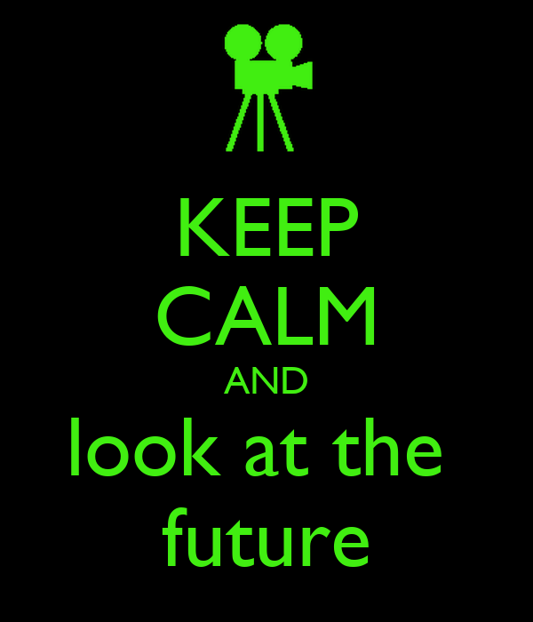 KEEP CALM AND look at the  future