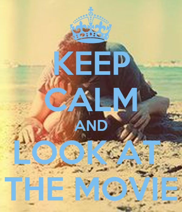 KEEP CALM AND LOOK AT  THE MOVIE
