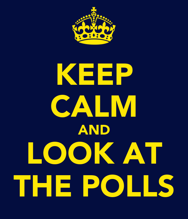KEEP CALM AND LOOK AT THE POLLS
