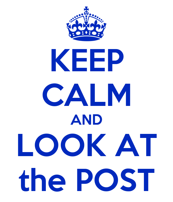 KEEP CALM AND LOOK AT the POST