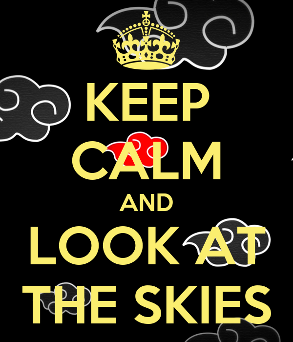 KEEP CALM AND LOOK AT THE SKIES